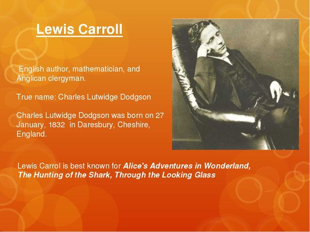 Lewis Carroll  English author, mathematician, and Anglican clergyman. True na...