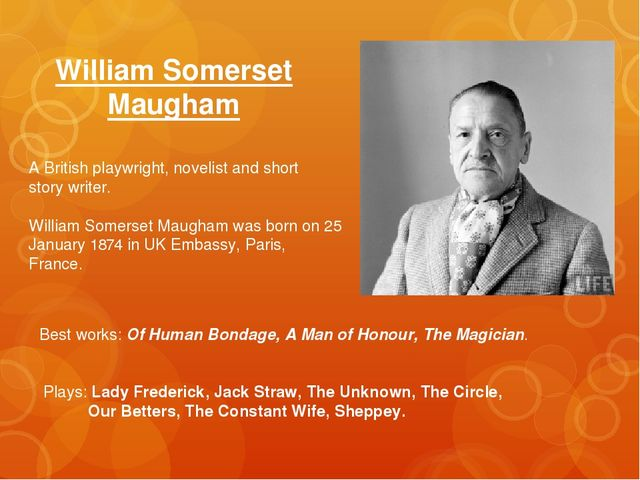 William Somerset Maugham A British playwright, novelist and short story write...