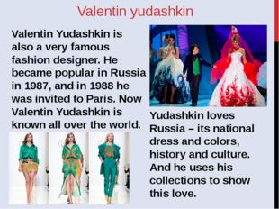 Valentin yudashkin Valentin Yudashkin is also a very famous fashion designer.