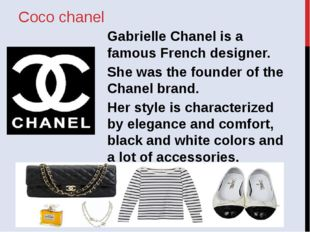 Coco chanel Gabrielle Chanel is a famous French designer. She was the founder