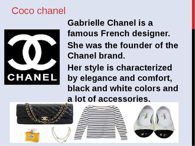 Coco chanel Gabrielle Chanel is a famous French designer. She was the founder...