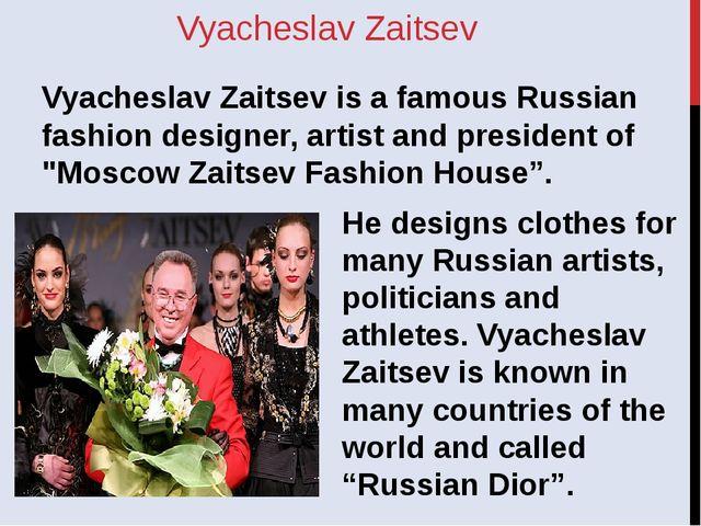 Vyacheslav Zaitsev Vyacheslav Zaitsev is a famous Russian fashion designer, a...