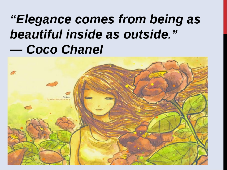 """""""Elegance comes from being as beautiful inside as outside."""" ―Coco Chanel"""