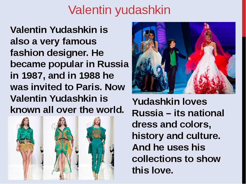 Valentin yudashkin Valentin Yudashkin is also a very famous fashion designer....