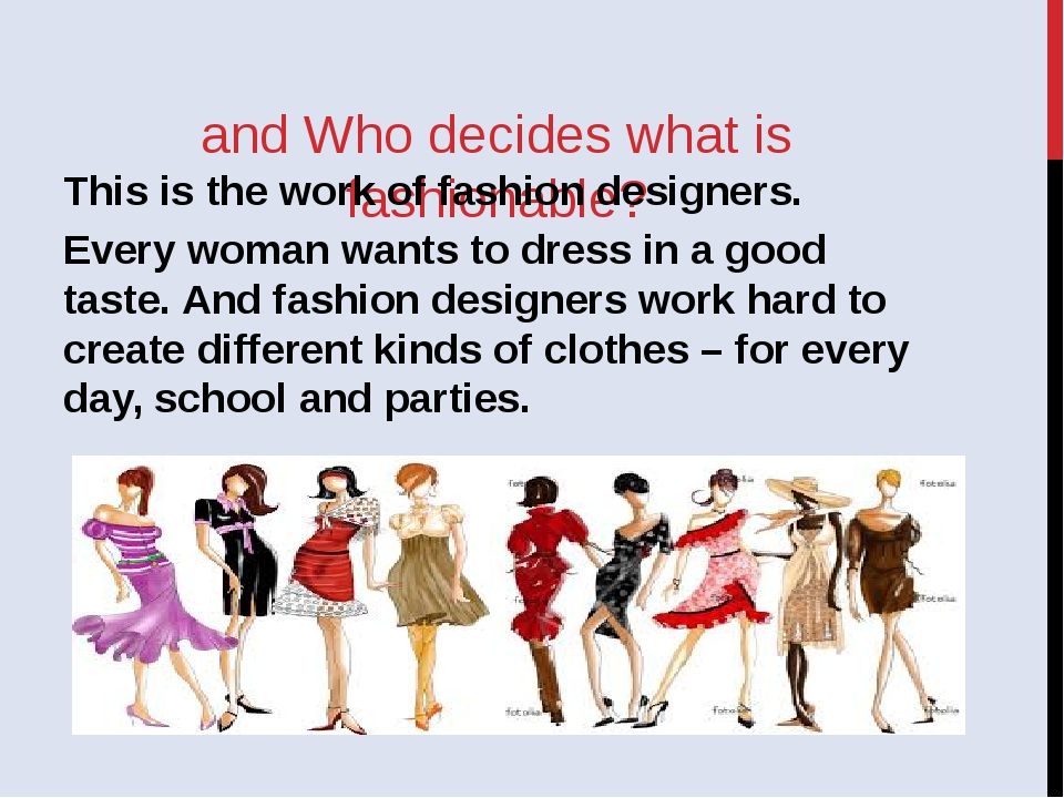 and Who decides what is fashionable? This is the work of fashion designers....