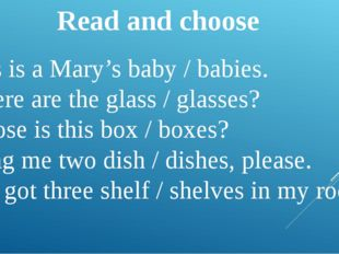 Read and choose This is a Mary's baby / babies. Where are the glass / glasses