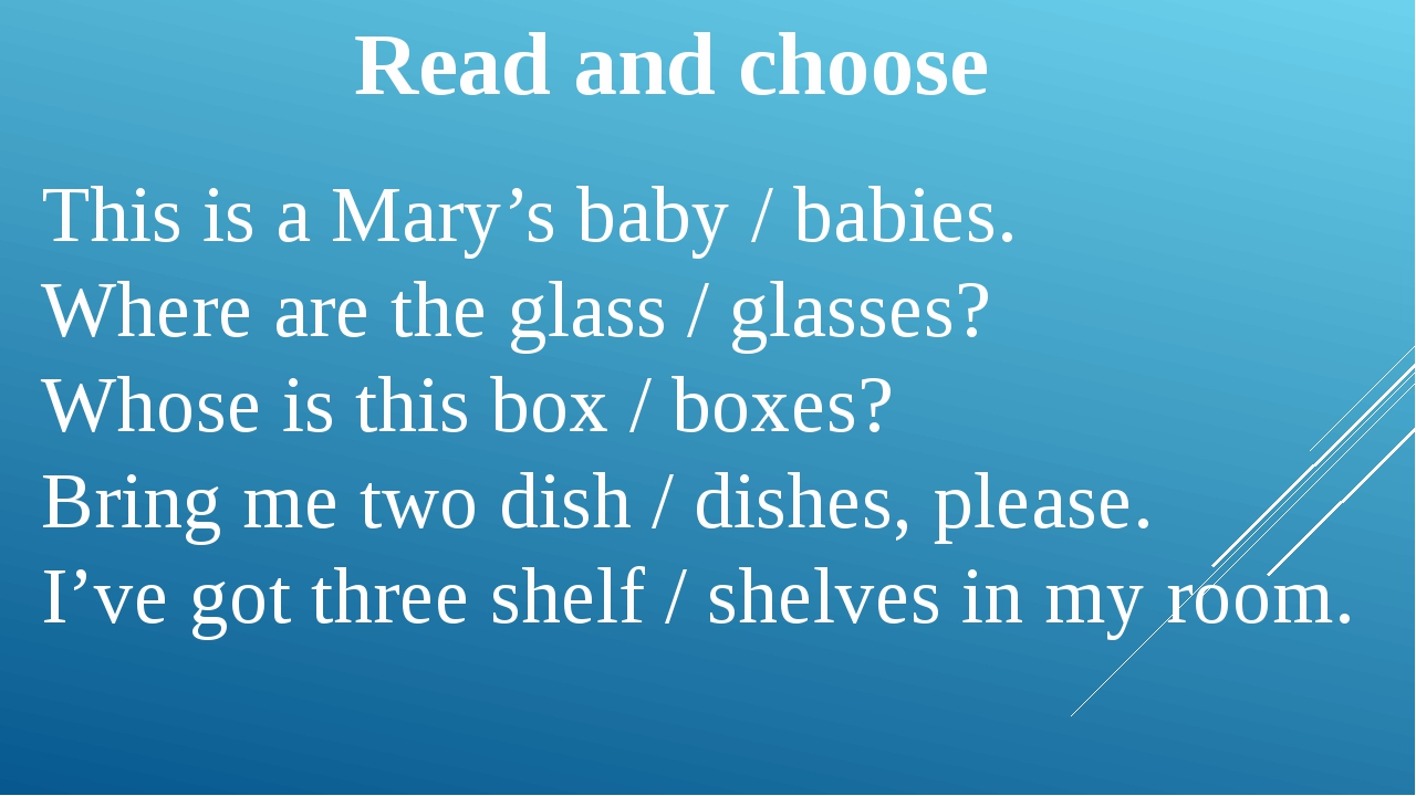 Read and choose This is a Mary's baby / babies. Where are the glass / glasses...