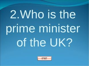 2.Who is the prime minister of the UK?
