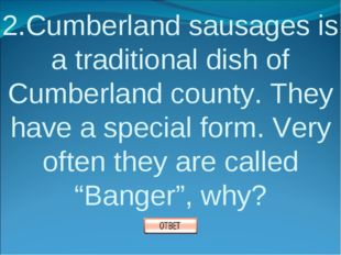 2.Cumberland sausages is a traditional dish of Cumberland county. They have a