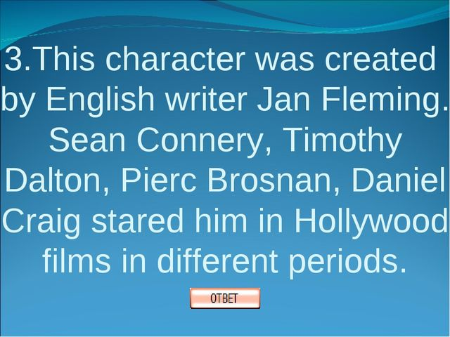 3.This character was created by English writer Jan Fleming. Sean Connery, Tim...