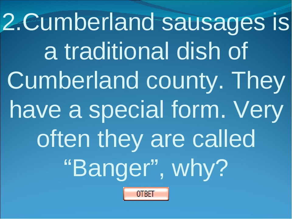 2.Cumberland sausages is a traditional dish of Cumberland county. They have a...