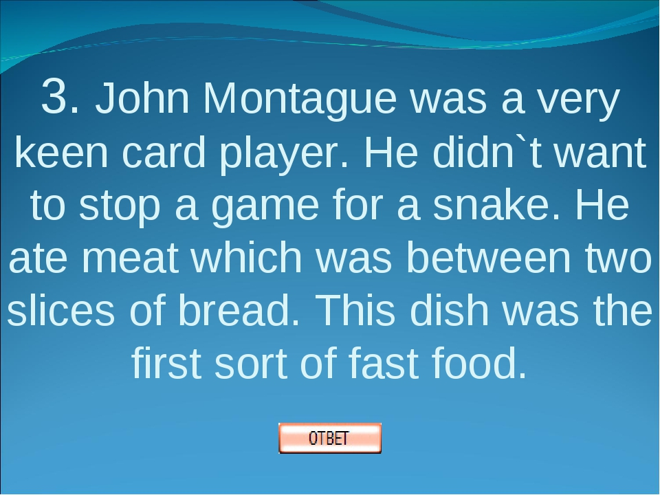 3. John Montague was a very keen card player. He didn`t want to stop a game f...