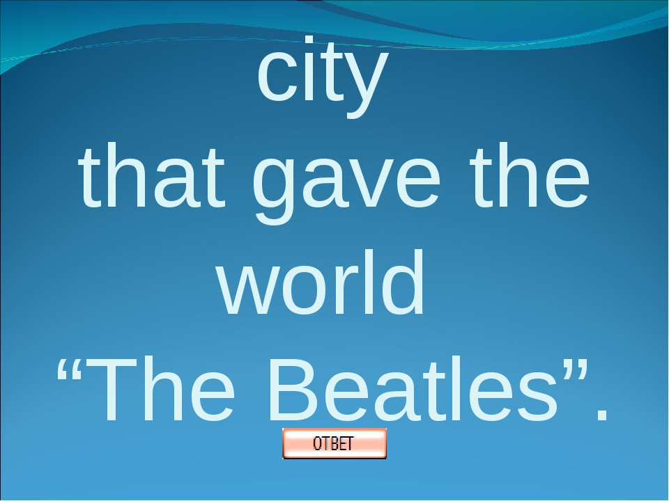 """2. Name the city that gave the world """"The Beatles""""."""