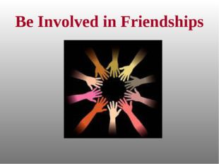 Be Involved in Friendships