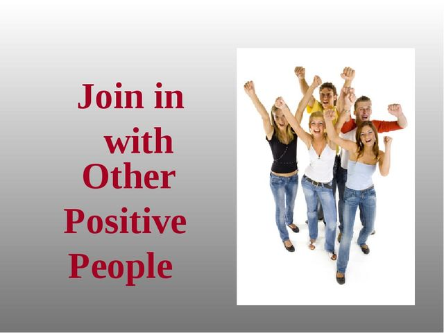 Join in with Other Positive People