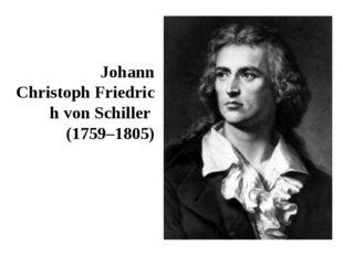 Johann ChristophFriedrich vonSchiller (1759–1805)