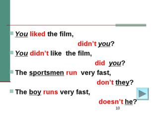 * You liked the film, didn't you? You didn't like the film, did you? The spor
