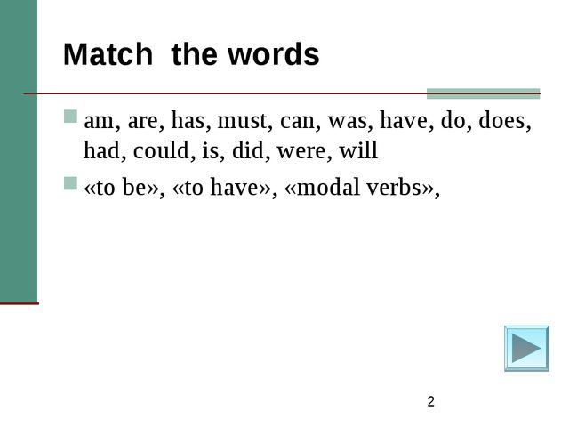 * Match the words am, are, has, must, can, was, have, do, does, had, could, i...