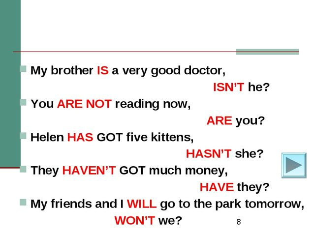 * My brother IS a very good doctor, ISN'T he? You ARE NOT reading now, ARE yo...