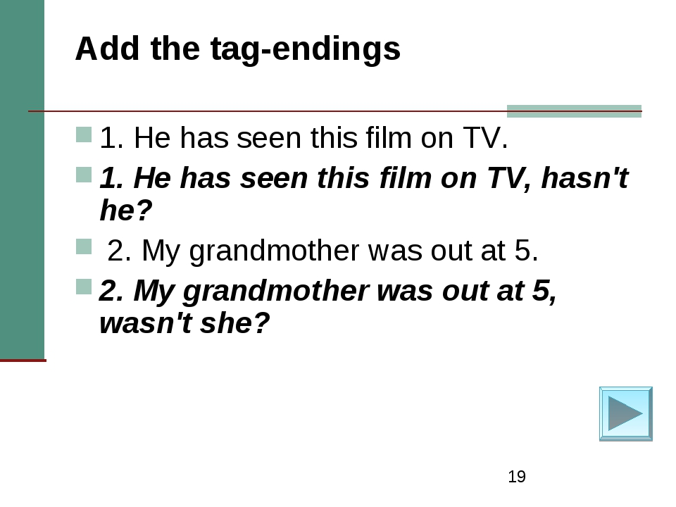 * Add the tag-endings 1. He has seen this film on TV. 1. He has seen this fil...