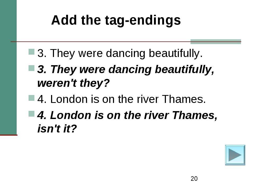 * Add the tag-endings 3. They were dancing beautifully. 3. They were dancing...