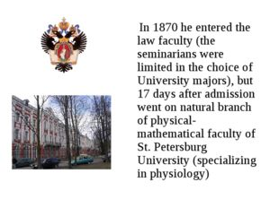 In 1870 he entered the law faculty (the seminarians were limited in the choi