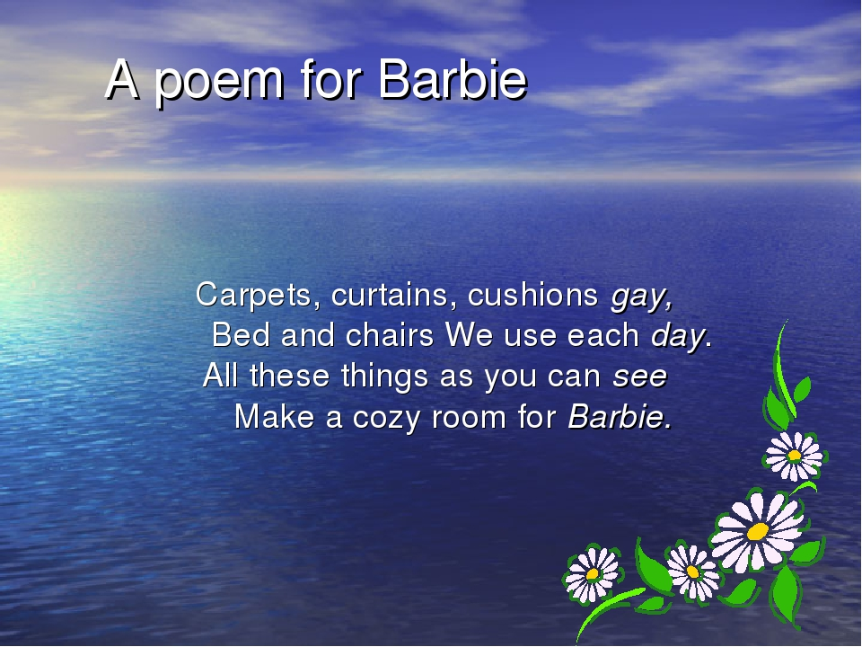 A poem for Barbie Carpets, curtains, cushions gay, Bed and chairs We use each...