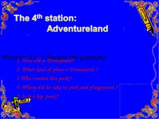 Practice: Ex: 3 Answer the questions. 1. How old is Disneyland? 2. What kind