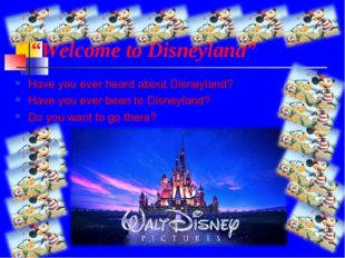 """Welcome to Disneyland"" Have you ever heard about Disneyland? Have you ever"