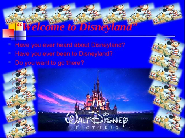 """Welcome to Disneyland"" Have you ever heard about Disneyland? Have you ever..."