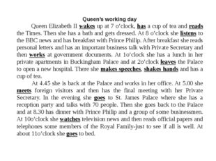 Queen's working day Queen Elizabeth II wakes up at 7 o'clock, has a cup of te