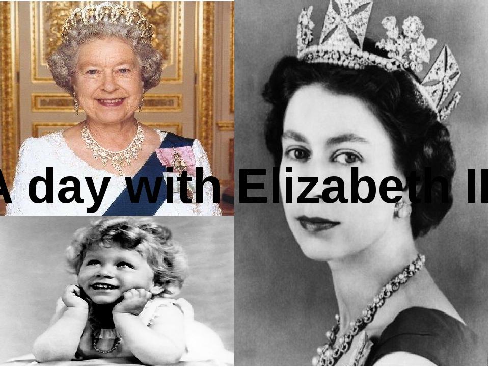 A day with Elizabeth II