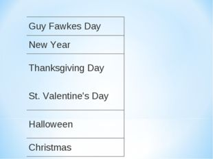 Guy Fawkes Day New Year Thanksgiving Day St. Valentine's Day Halloween Chris