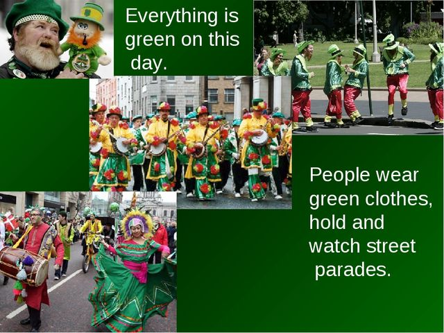 Everything is green on this day. People wear green clothes, hold and watch st...