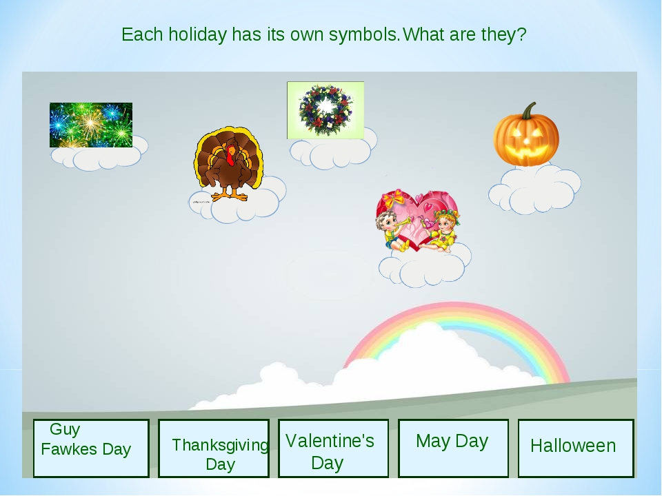 Guy Fawkes Day Thanksgiving Day Valentine's Day May Day Halloween Each holid...