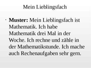 Mein Lieblingsfach Muster:Mein Lieblingsfach ist Mathematik. Ich habe Mathem