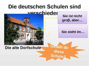Die deutschen Schulen sind verschieden: Sie ist nicht groβ, aber… Sie steht i