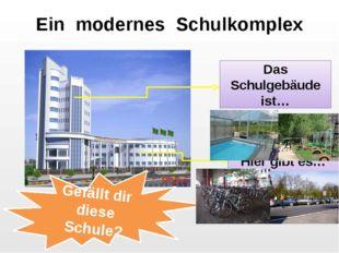 Ein modernes Schulkomplex Das Schulgebäude ist… Hier gibt es… Gefällt dir die
