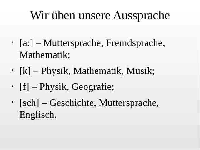 Wir üben unsere Aussprache [a:] – Muttersprache, Fremdsprache, Mathematik; [k...