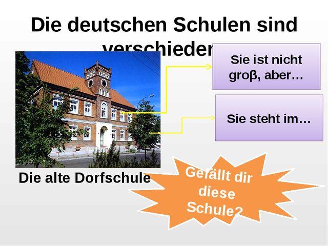 Die deutschen Schulen sind verschieden: Sie ist nicht groβ, aber… Sie steht i...