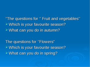 ''The questions for '' Fruit and vegetables'' Which is your favourite season?