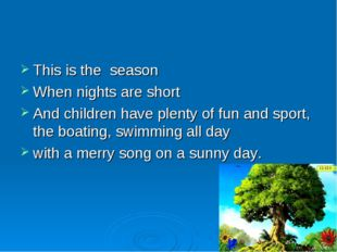 This is the season When nights are short And children have plenty of fun and