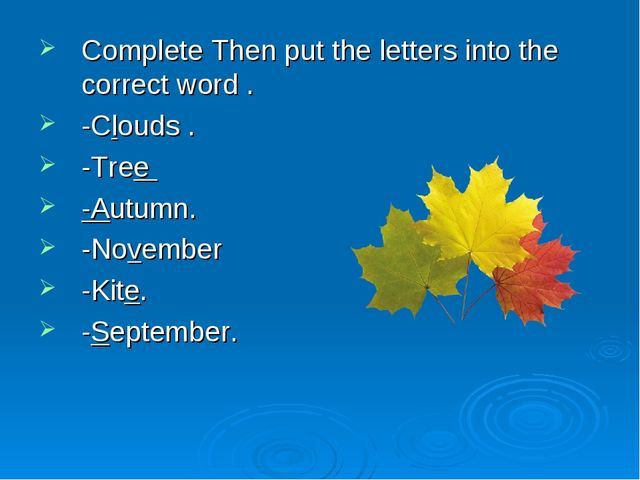 Complete Then put the letters into the correct word . -Clouds . -Tree -Autumn...
