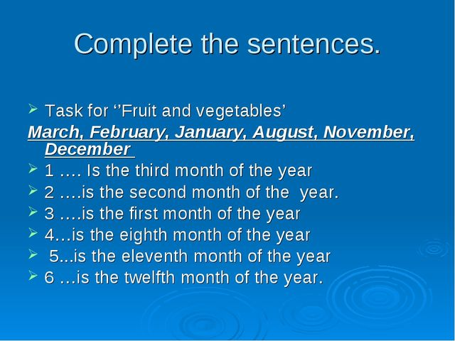 Complete the sentences. Task for ''Fruit and vegetables' March, February, Jan...
