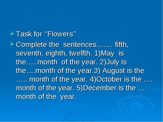 Task for ''Flowers'' Complete the sentences……. fifth, seventh, eighth, twelft...
