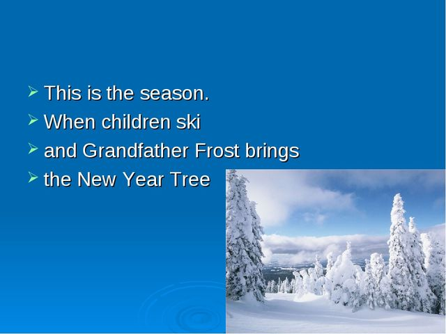 This is the season. When children ski and Grandfather Frost brings the New Ye...