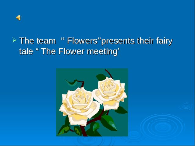 "The team '' Flowers''presents their fairy tale "" The Flower meeting'"