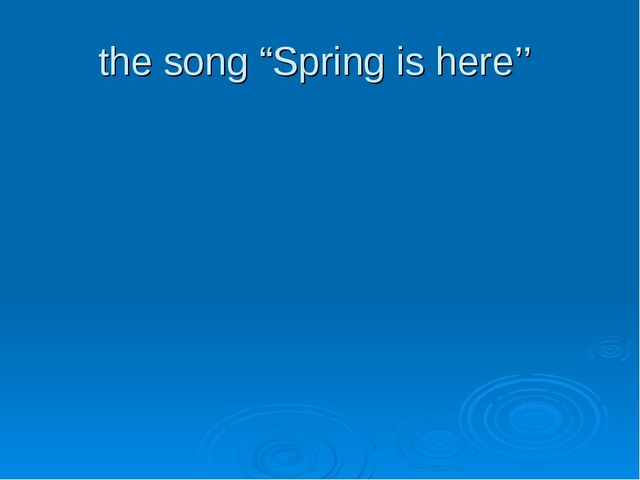 "the song ""Spring is here''"