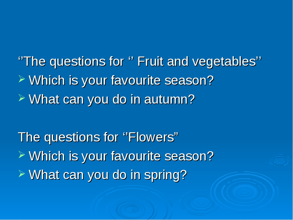 ''The questions for '' Fruit and vegetables'' Which is your favourite season?...