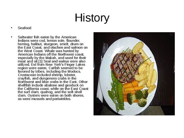 History Seafood Saltwater fish eaten by the American Indians were cod, lemon...